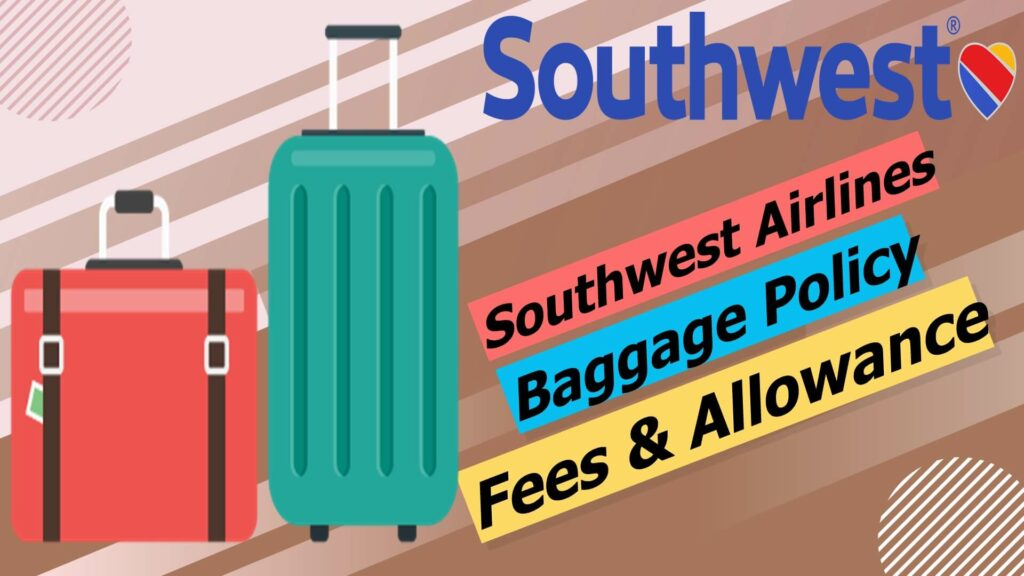 Southwest Airlines Baggage Policy Fees Allowance